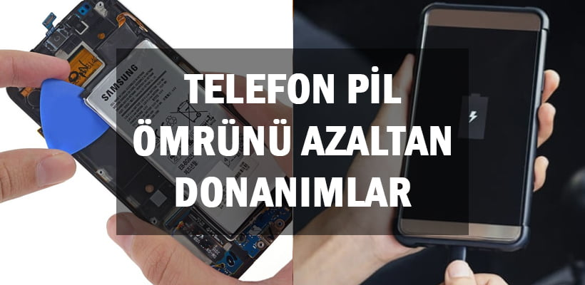 Telefon Pil Ömrünü Azaltan Donanımlar