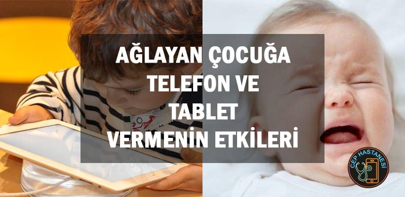 Ağlayan Çocuğa Telefon ve Tablet Vermenin Etkileri