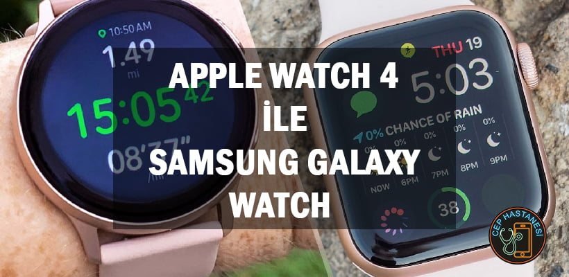 Apple Watch 4 ile Samsung Galaxy Watch