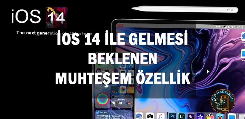 iOS 14 ile Gelmesi Beklenen Muhteşem Özellik