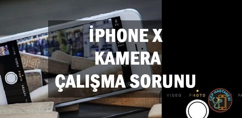 İPhone X Kamera Çalışma Sorunu