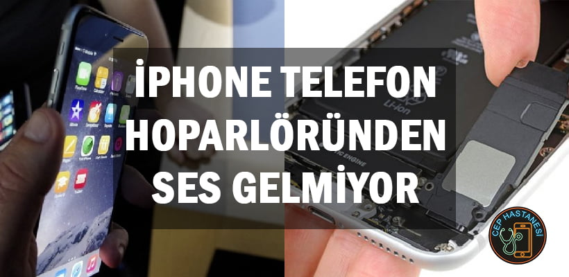 iPhone Telefon Hoparlöründen Ses Gelmiyor
