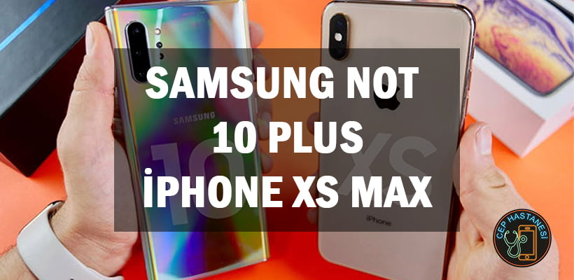 Samsung Not 10 Plus iPhone XS Max