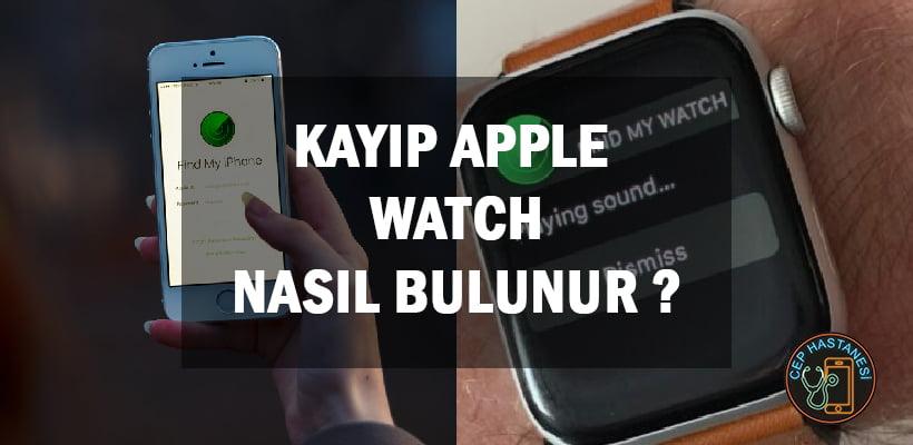Kayıp Apple Watch Nasıl Bulunur