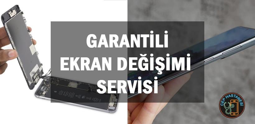 Garantili Ekran Değişimi Servisi
