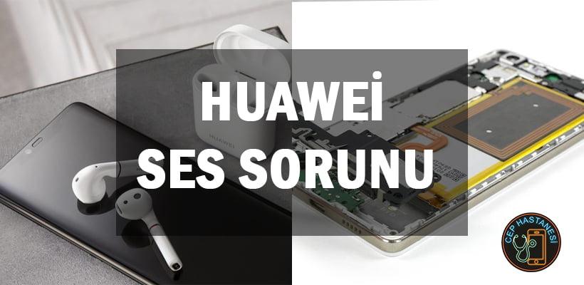 Huawei Ses Sorunu