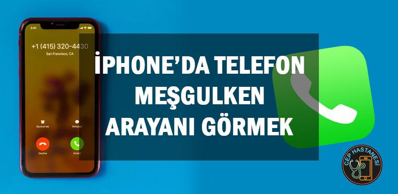 iPhone'da Telefon Meşgulken Arayanı Görmek