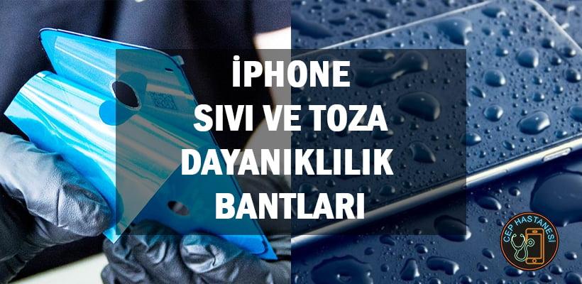 iPhone Sıvı ve Toza Dayanıklılık Bantları