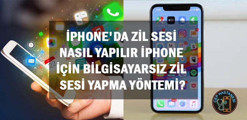 iphoneda-zil-sesi-nasil-yapilir-iphone-icin-bilgisayarsiz-zil-sesi-yapma-yontemi