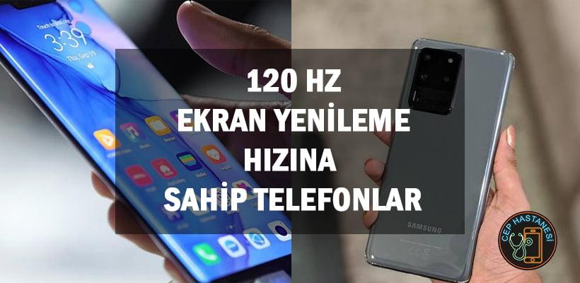 120 Hz Ekran Yenileme Hızına Sahip Telefonlar
