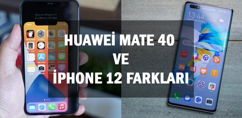 Huawei Mate 40 ve iPhone 12 Farkları