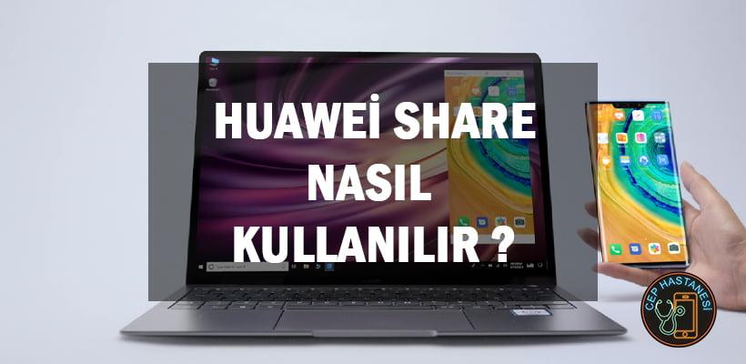 Huawei Share Nasıl Kullanılır