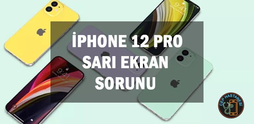 iPhone 12 Pro Sarı Ekran Sorunu