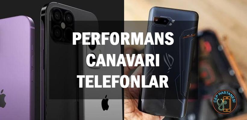 Performans Canavarı Telefonlar