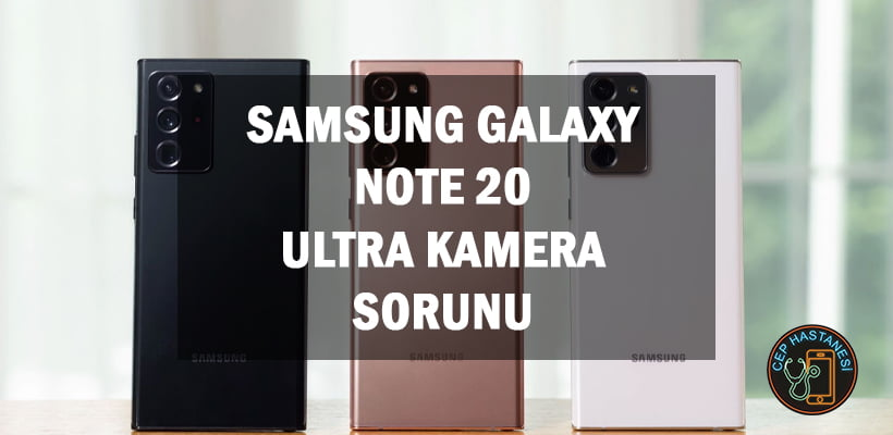 Samsung Galaxy Note 20 Ultra Kamera Sorunu