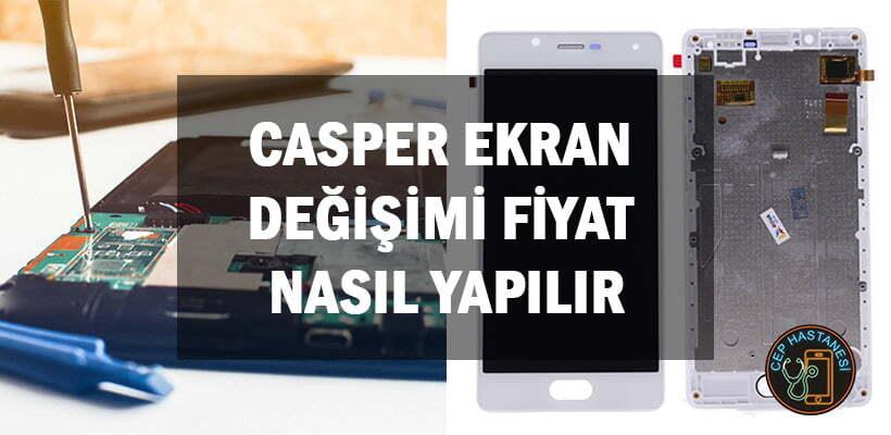Casper Ekran Değişimi Fiyat Nasıl Yapılır