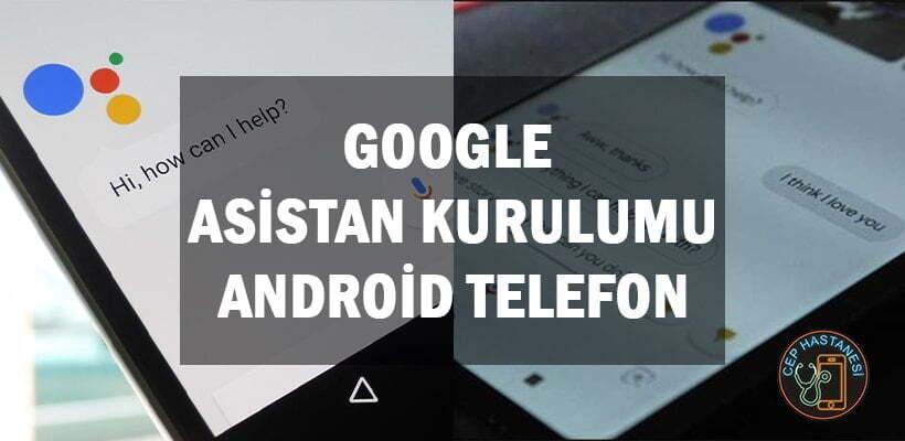 Google Asistan Kurulumu Android Telefon