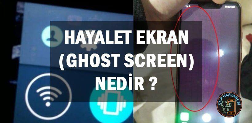 Hayalet Ekran Ghost Screen Nedir