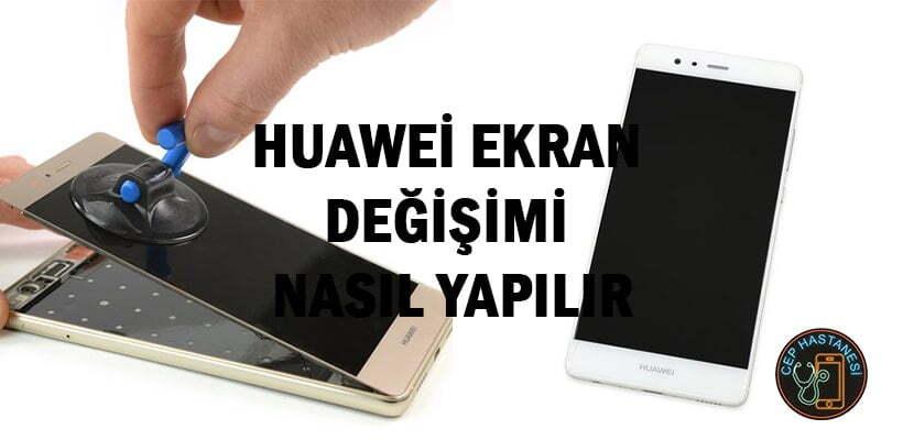 Huawei Ekran Değişimi Nasıl Yapılır