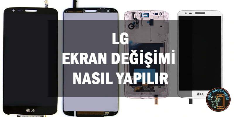 LG Ekran Değişimi Nasıl Yapılır