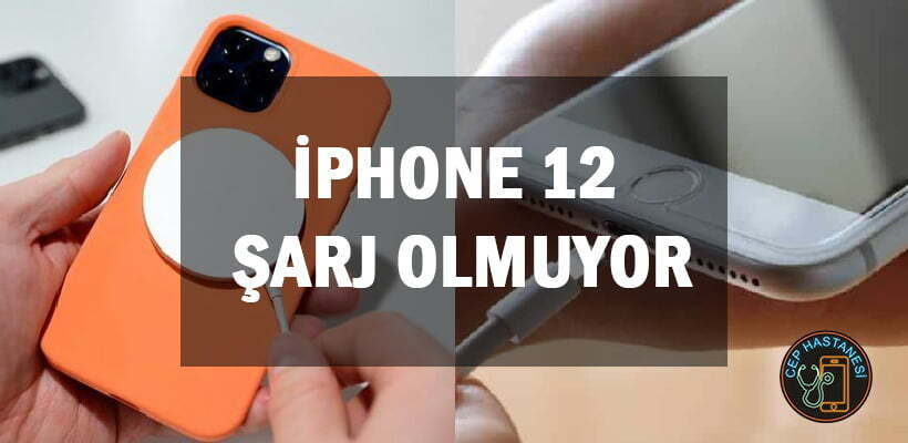 iPhone 12 Şarj Olmuyor