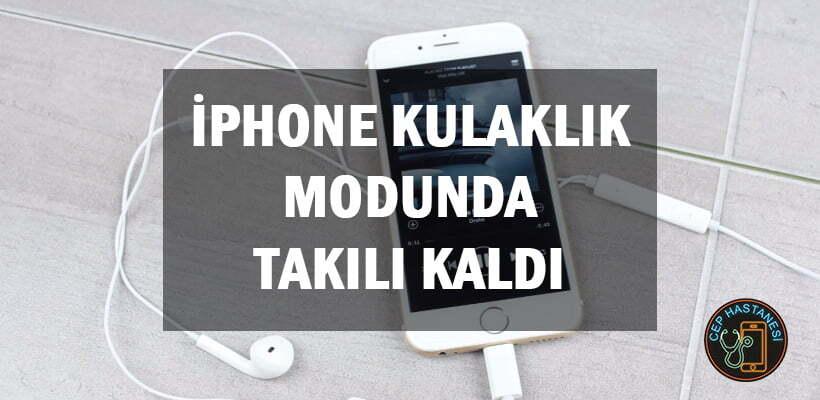 iPhone Kulaklık Modunda Takılı Kaldı