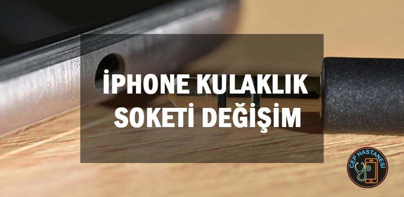 iphone-kulaklik-soketi-degisim