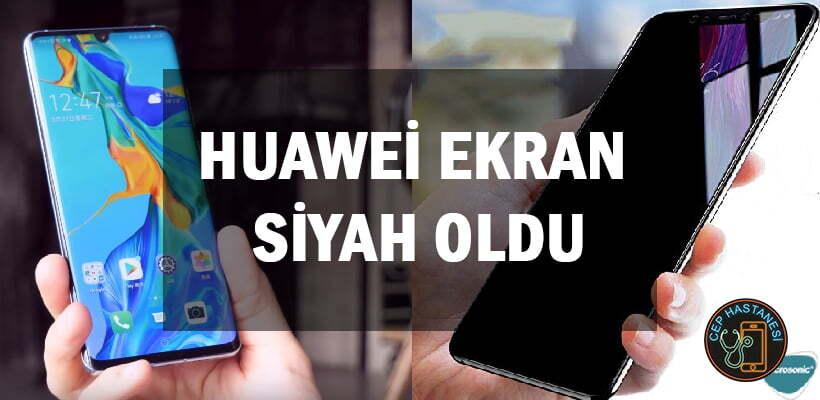 Huawei Ekran Siyah Oldu