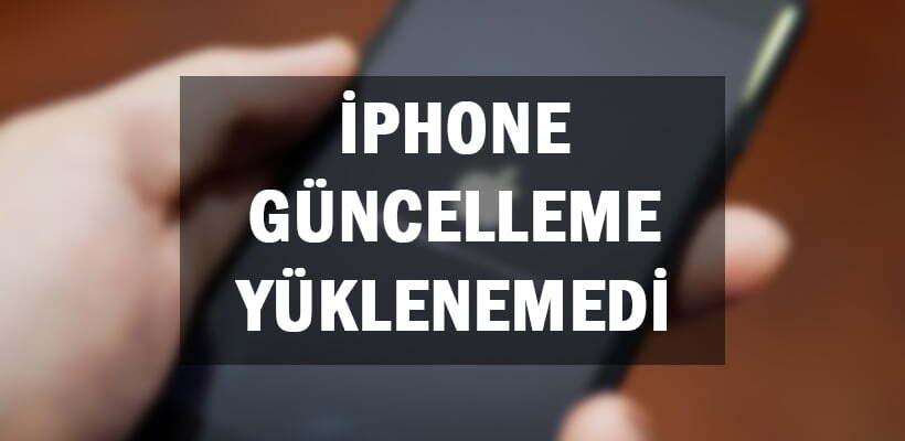 İPhone Güncelleme Yüklenemedi