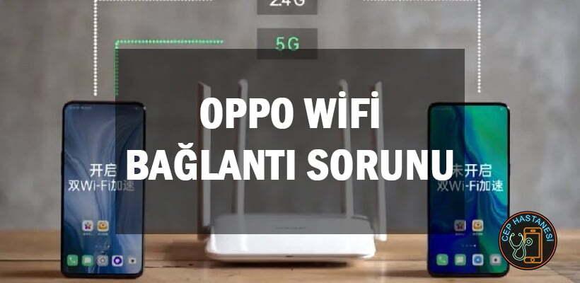 Oppo WiFi Bağlantı Sorunu