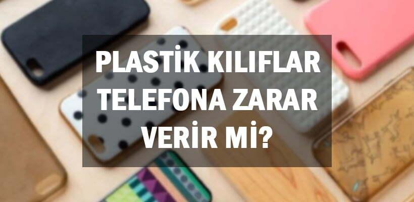 Plastik Kılıflar Telefona Zarar Verir Mi
