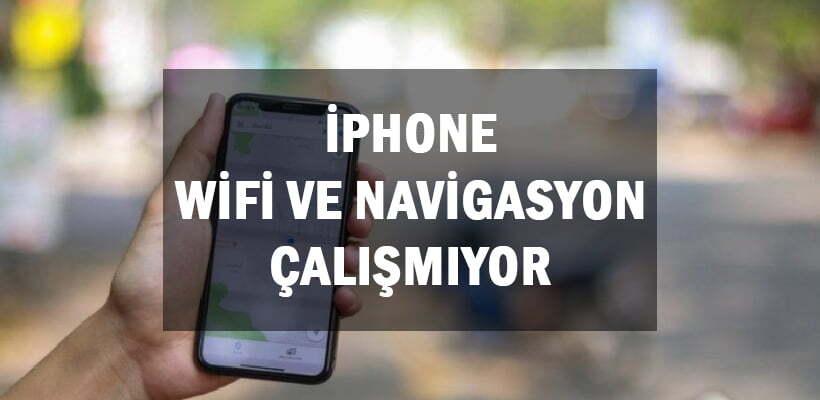 iPhone Wifi ve Navigasyon Çalışmıyor Arızası