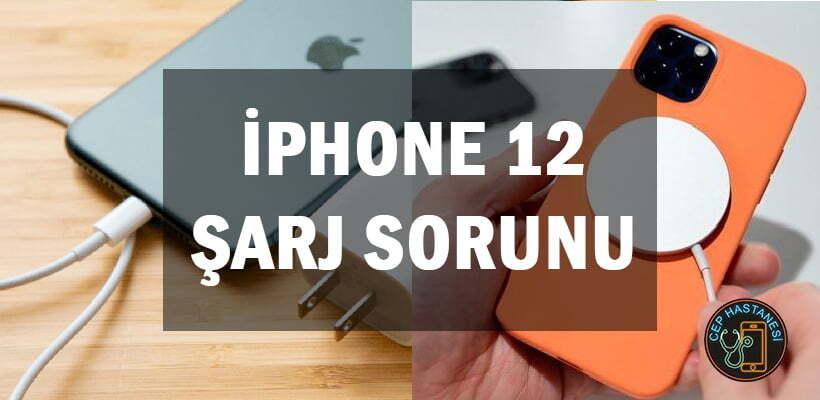 iPhone 12 Şarj Sorunu Çözümü