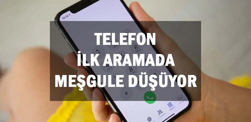 Telefon İlk Aramada Meşgule Düşüyor