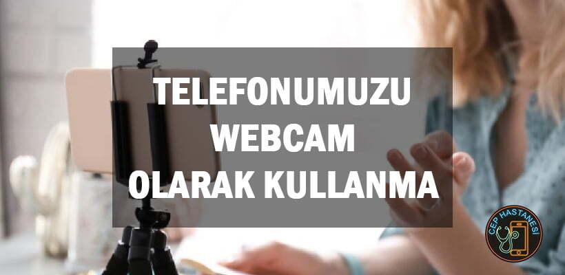 Telefonumuzu Webcam Olarak Kullanma