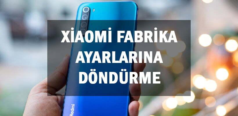 Xiaomi Fabrika Ayarlarına Döndürme