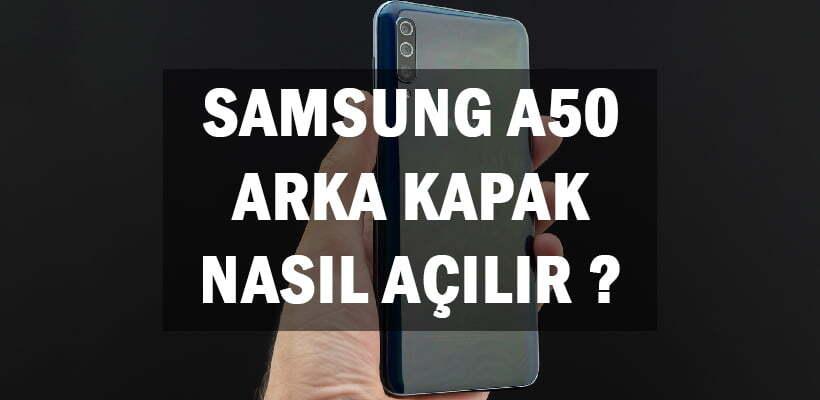 Samsung A50 Arka Kapak Nasıl Açılır ?