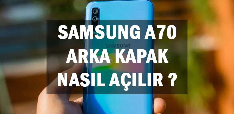 Samsung A70 Arka Kapak Nasıl Açılır ?