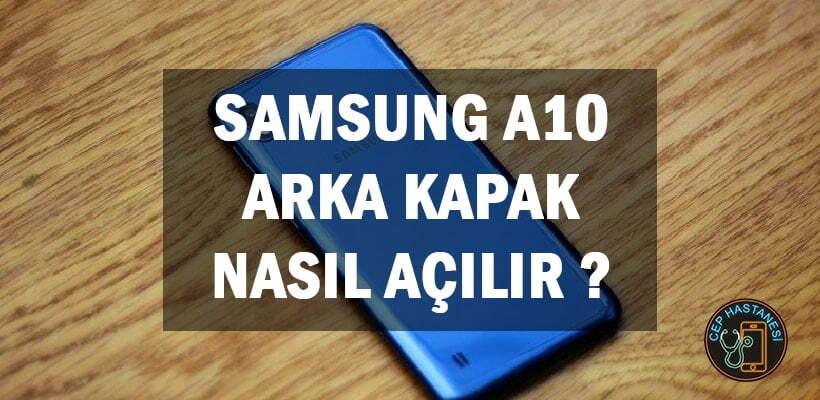 Samsung A10 Arka Kapak Nasıl Açılır ?