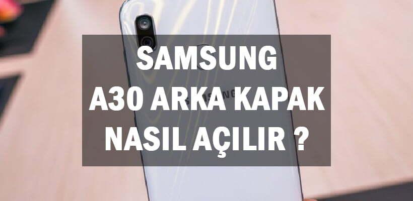 Samsung A30 Arka Kapak Nasıl Açılır ?