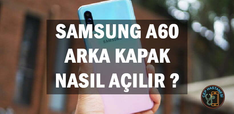 Samsung A60 Arka Kapak Nasıl Açılır ?