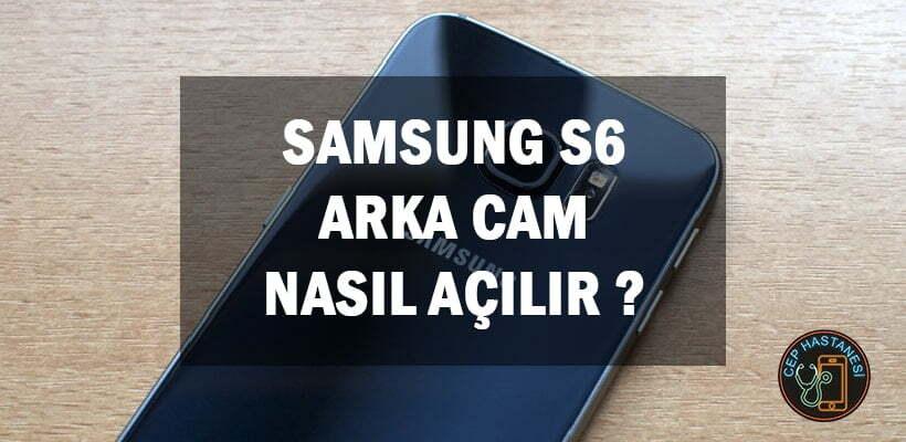 Samsung S6 Arka Cam Nasıl Açılır ?