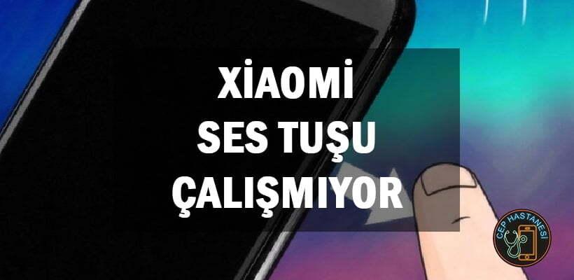 Xiaomi Ses Tuşu Çalışmıyor