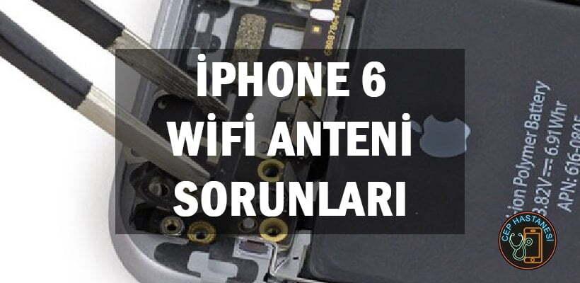iPhone 6 Wifi Anteni Sorunları