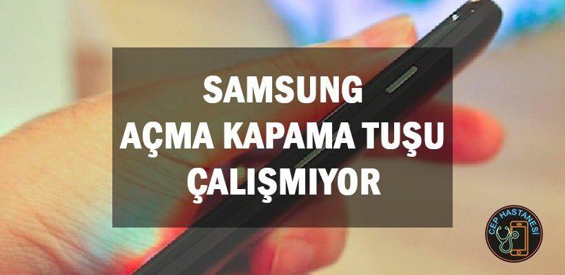 Samsung Açma Kapama Tuşu Çalışmıyor