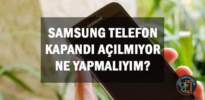 Samsung Telefon Kapandı Açılmıyor Ne Yapmalıyım?