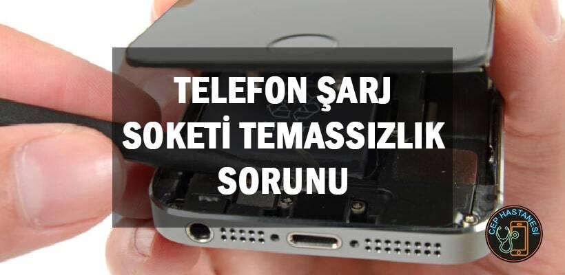 Telefon Şarj Soketi Temassızlık Sorunu