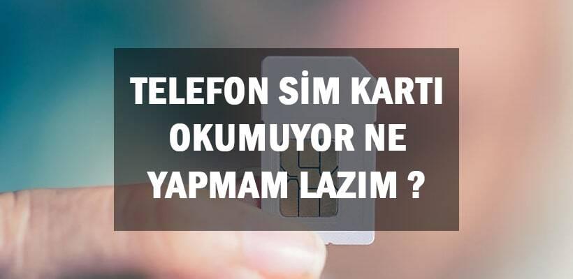 Telefon Sim Kartı Okumuyor Ne Yapmam Lazım ?