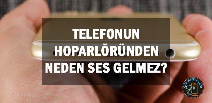 Telefonun Hoparlöründen Neden Ses Gelmez?