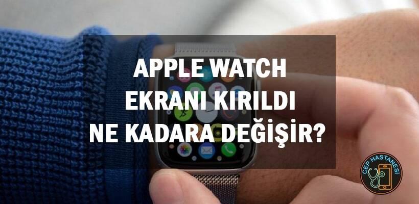 Apple Watch Ekranı Kırıldı Ne Kadara Değişir ?